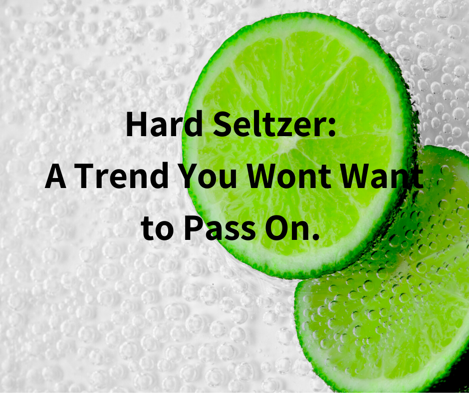 Hard Seltzer A Trend You Wont Want To Pass On